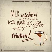 Lunch Servietten MIR reichts! Ich geh Kaffee trinken!